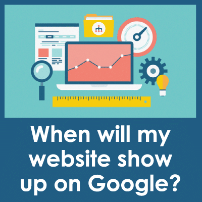 When-will-my-website-show-up-on-Google